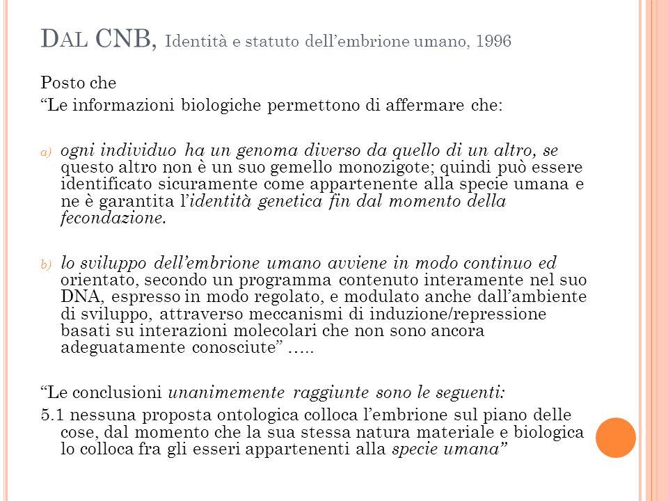 """D AL CNB, Identità e statuto dell'embrione umano, 1996 Posto che """"Le informazioni biologiche permettono di affermare che: a) ogni individuo ha un geno"""