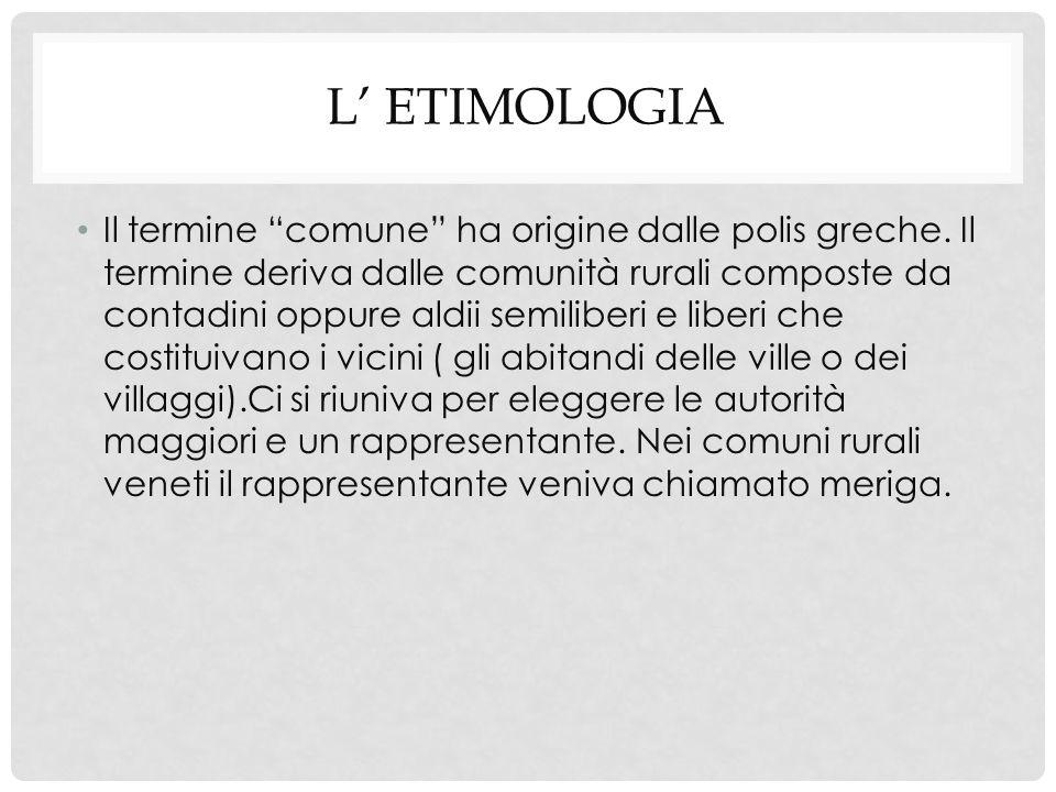 """L' ETIMOLOGIA Il termine """"comune"""" ha origine dalle polis greche. Il termine deriva dalle comunità rurali composte da contadini oppure aldii semiliberi"""