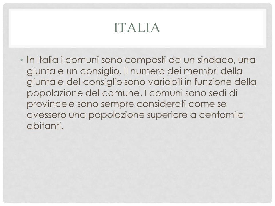 ITALIA In Italia i comuni sono composti da un sindaco, una giunta e un consiglio. Il numero dei membri della giunta e del consiglio sono variabili in