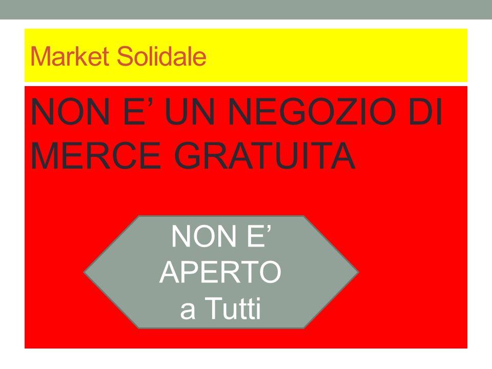 Market Solidale NON E' UN NEGOZIO DI MERCE GRATUITA NON E' APERTO a Tutti