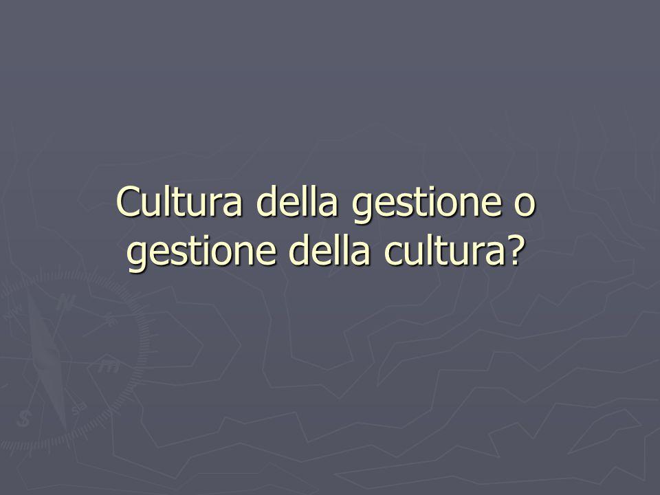 Cultura della gestione o gestione della cultura