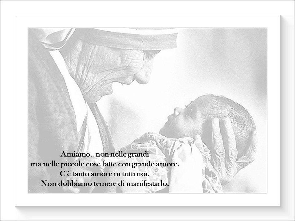 Amiamo..non nelle grandi ma nelle piccole cose fatte con grande amore.
