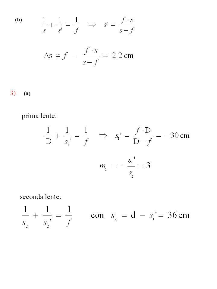 (b) 3) (a) prima lente: seconda lente: