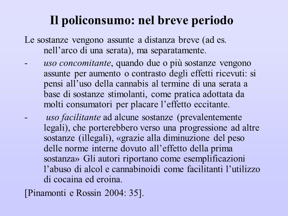 Il policonsumo: nel breve periodo Le sostanze vengono assunte a distanza breve (ad es. nell'arco di una serata), ma separatamente. -uso concomitante,