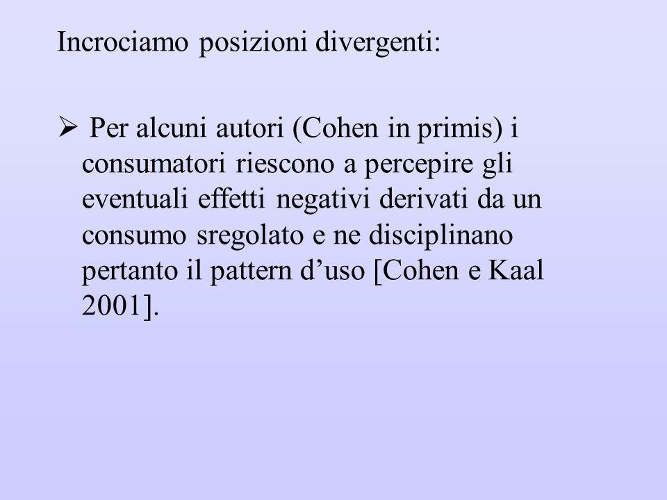 Incrociamo posizioni divergenti:  Per alcuni autori (Cohen in primis) i consumatori riescono a percepire gli eventuali effetti negativi derivati da u