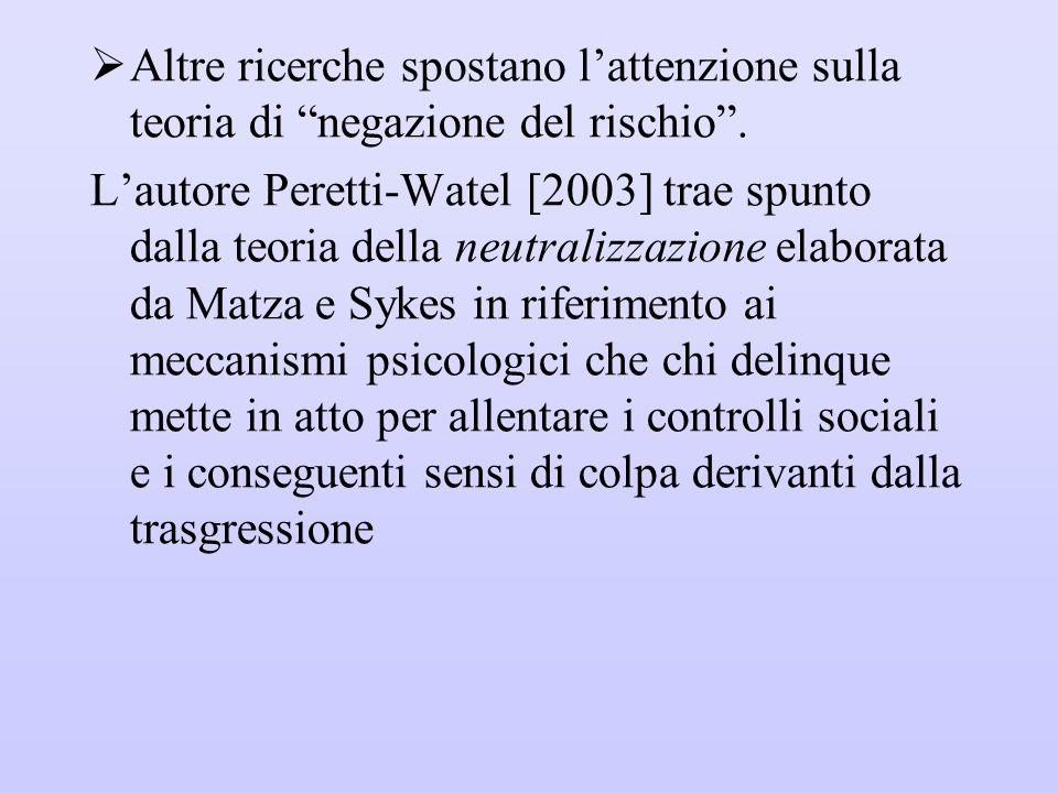 """ Altre ricerche spostano l'attenzione sulla teoria di """"negazione del rischio"""". L'autore Peretti-Watel [2003] trae spunto dalla teoria della neutraliz"""