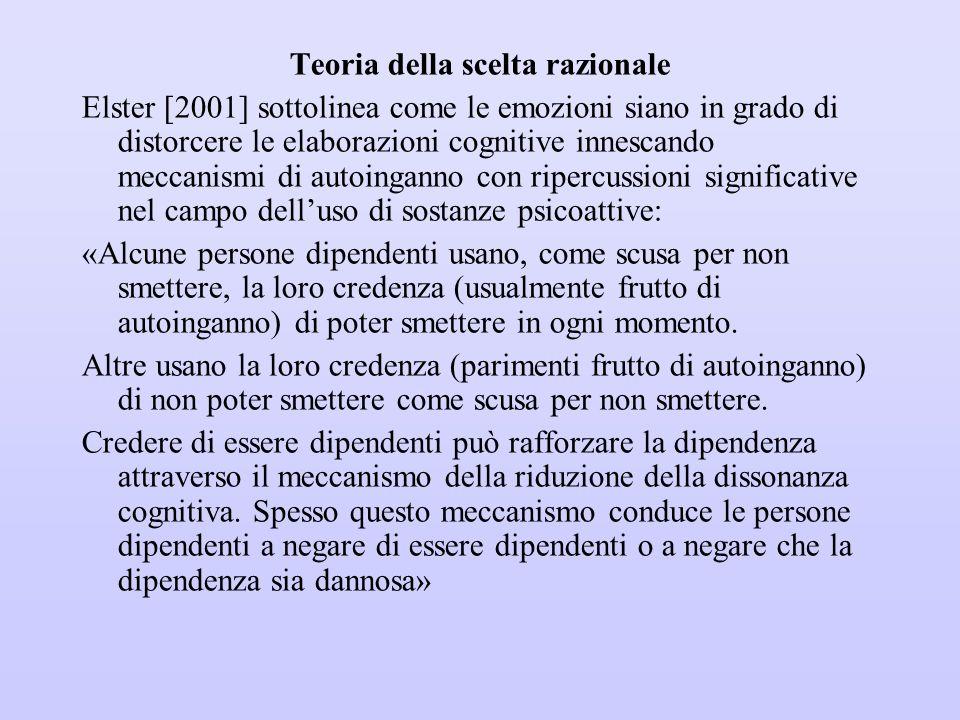 Teoria della scelta razionale Elster [2001] sottolinea come le emozioni siano in grado di distorcere le elaborazioni cognitive innescando meccanismi d