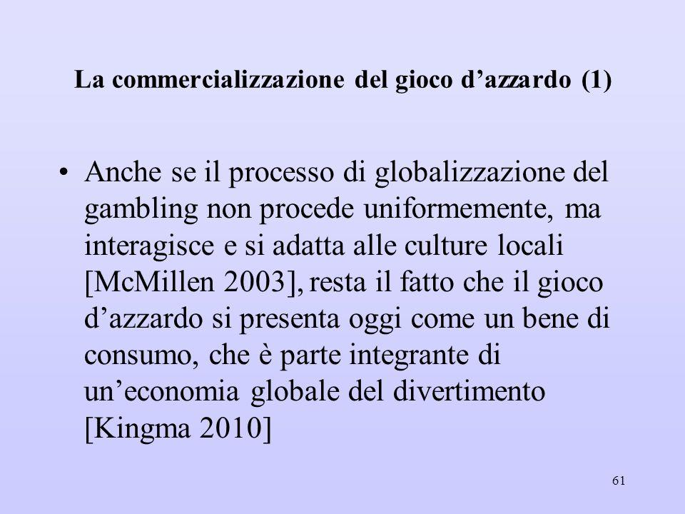La commercializzazione del gioco d'azzardo (1) Anche se il processo di globalizzazione del gambling non procede uniformemente, ma interagisce e si ada