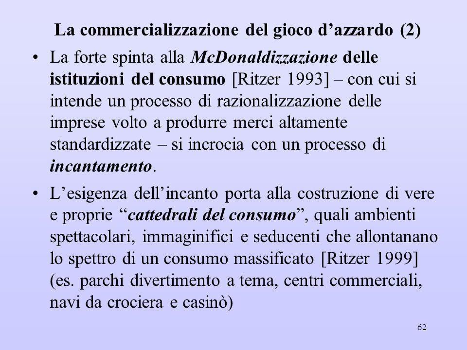 La commercializzazione del gioco d'azzardo (2) La forte spinta alla McDonaldizzazione delle istituzioni del consumo [Ritzer 1993] – con cui si intende