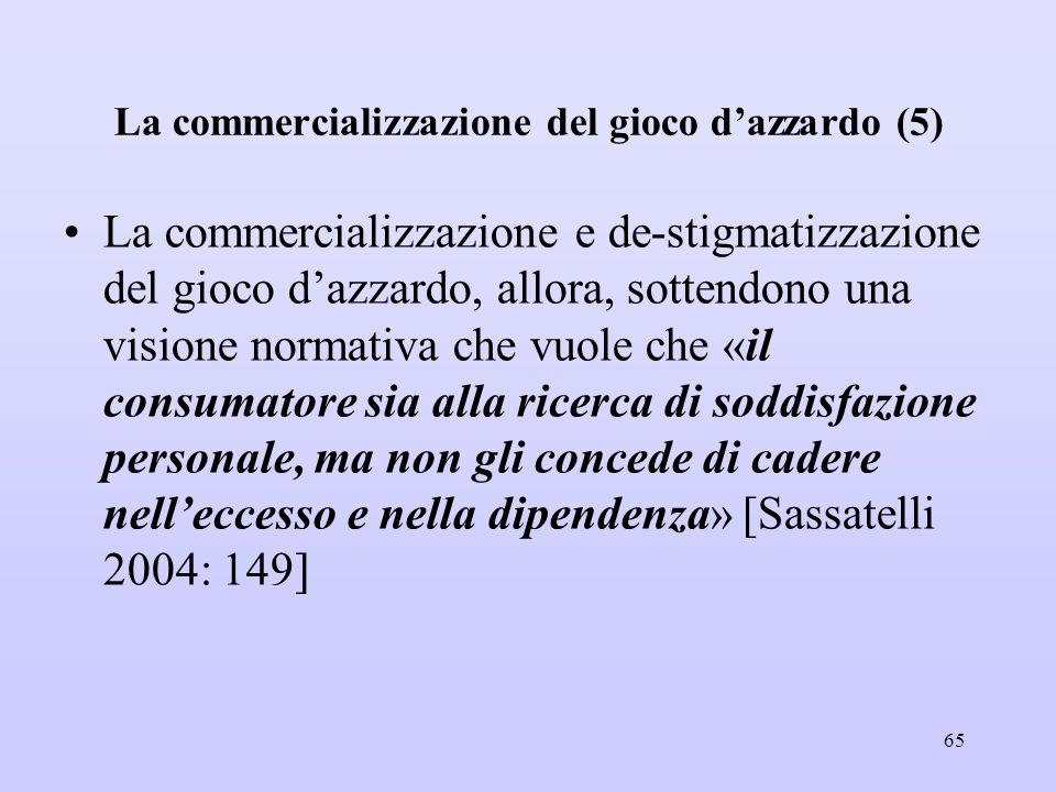 La commercializzazione del gioco d'azzardo (5) La commercializzazione e de-stigmatizzazione del gioco d'azzardo, allora, sottendono una visione normat