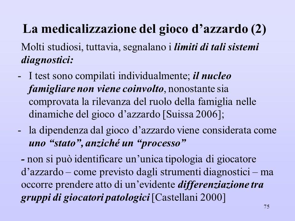 La medicalizzazione del gioco d'azzardo (2) Molti studiosi, tuttavia, segnalano i limiti di tali sistemi diagnostici: -I test sono compilati individua