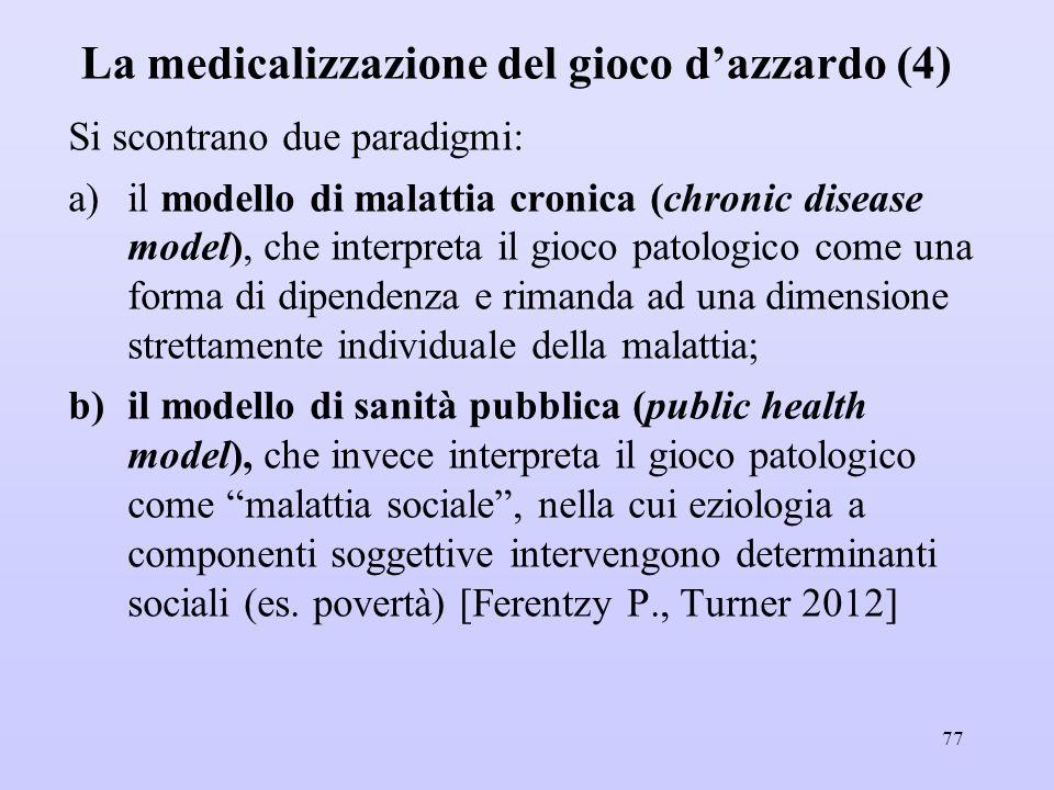 La medicalizzazione del gioco d'azzardo (4) Si scontrano due paradigmi: a)il modello di malattia cronica (chronic disease model), che interpreta il gi