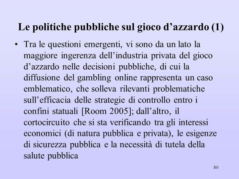 Le politiche pubbliche sul gioco d'azzardo (1) Tra le questioni emergenti, vi sono da un lato la maggiore ingerenza dell'industria privata del gioco d