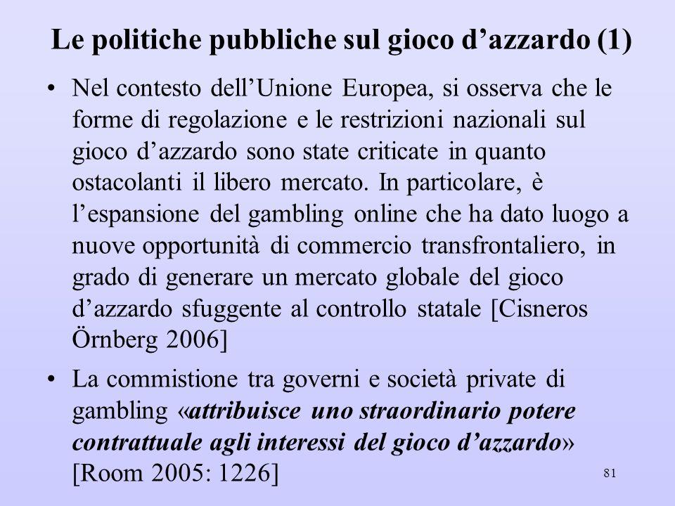 Le politiche pubbliche sul gioco d'azzardo (1) Nel contesto dell'Unione Europea, si osserva che le forme di regolazione e le restrizioni nazionali sul