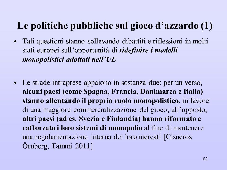 Le politiche pubbliche sul gioco d'azzardo (1) Tali questioni stanno sollevando dibattiti e riflessioni in molti stati europei sull'opportunità di rid
