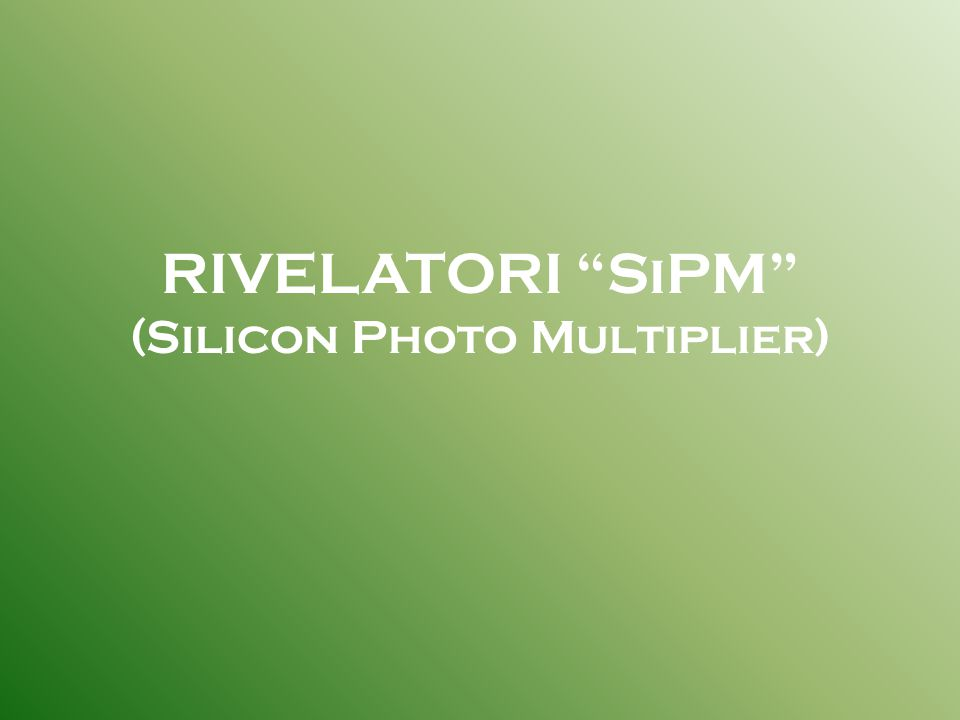 "RIVELATORI ""SiPM"" (Silicon Photo Multiplier)"