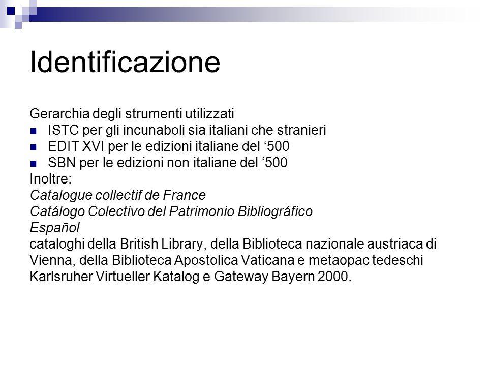 Identificazione Gerarchia degli strumenti utilizzati ISTC per gli incunaboli sia italiani che stranieri EDIT XVI per le edizioni italiane del '500 SBN