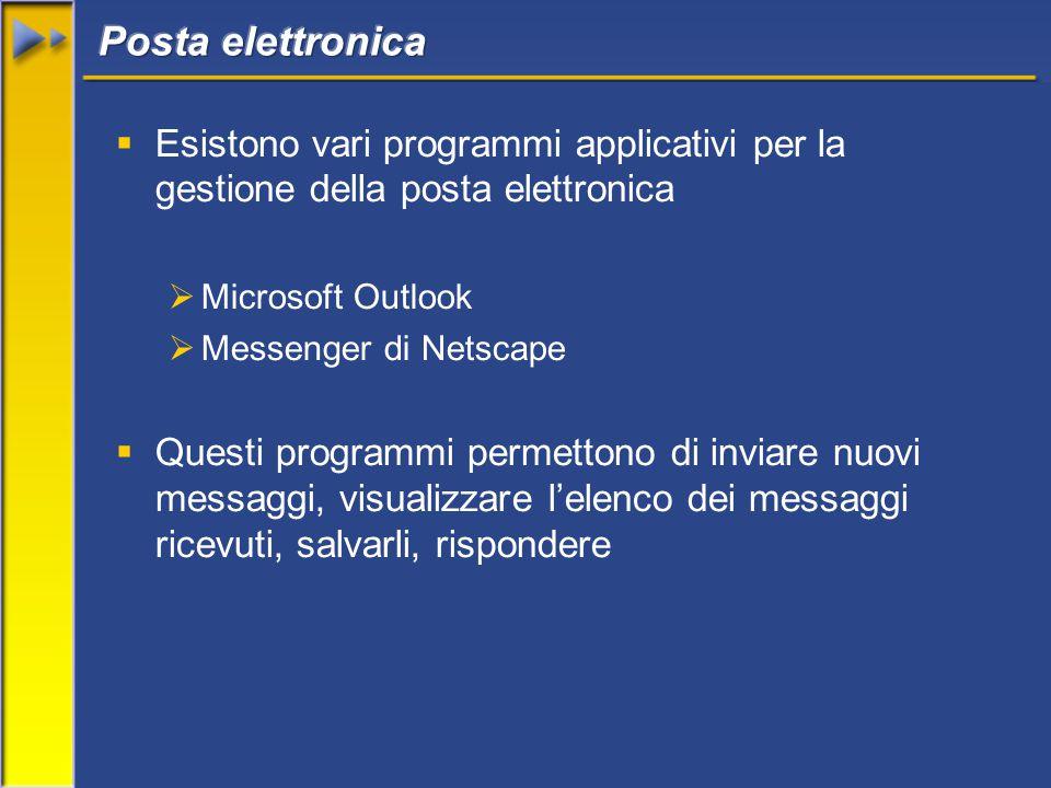  Esistono vari programmi applicativi per la gestione della posta elettronica  Microsoft Outlook  Messenger di Netscape  Questi programmi permettono di inviare nuovi messaggi, visualizzare l'elenco dei messaggi ricevuti, salvarli, rispondere