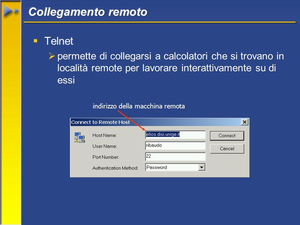  Telnet  permette di collegarsi a calcolatori che si trovano in località remote per lavorare interattivamente su di essi indirizzo della macchina remota