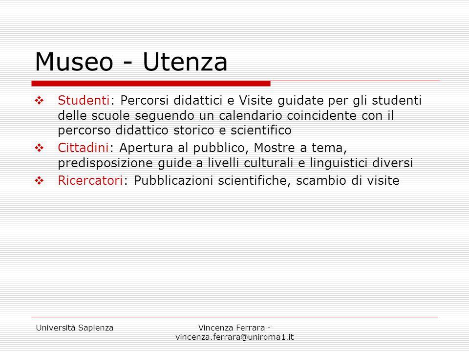 Università SapienzaVincenza Ferrara - vincenza.ferrara@uniroma1.it Museo - Utenza  Studenti: Percorsi didattici e Visite guidate per gli studenti del