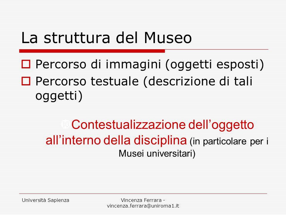 Università SapienzaVincenza Ferrara - vincenza.ferrara@uniroma1.it La struttura del Museo  Percorso di immagini (oggetti esposti)  Percorso testuale