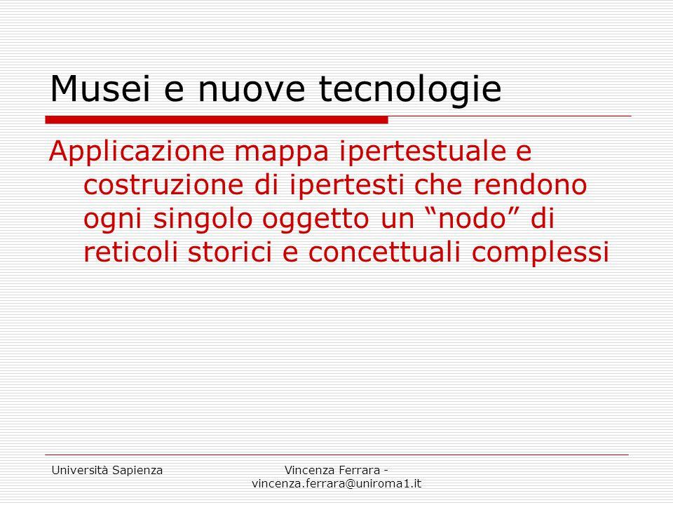 Università SapienzaVincenza Ferrara - vincenza.ferrara@uniroma1.it Musei e nuove tecnologie Applicazione mappa ipertestuale e costruzione di ipertesti