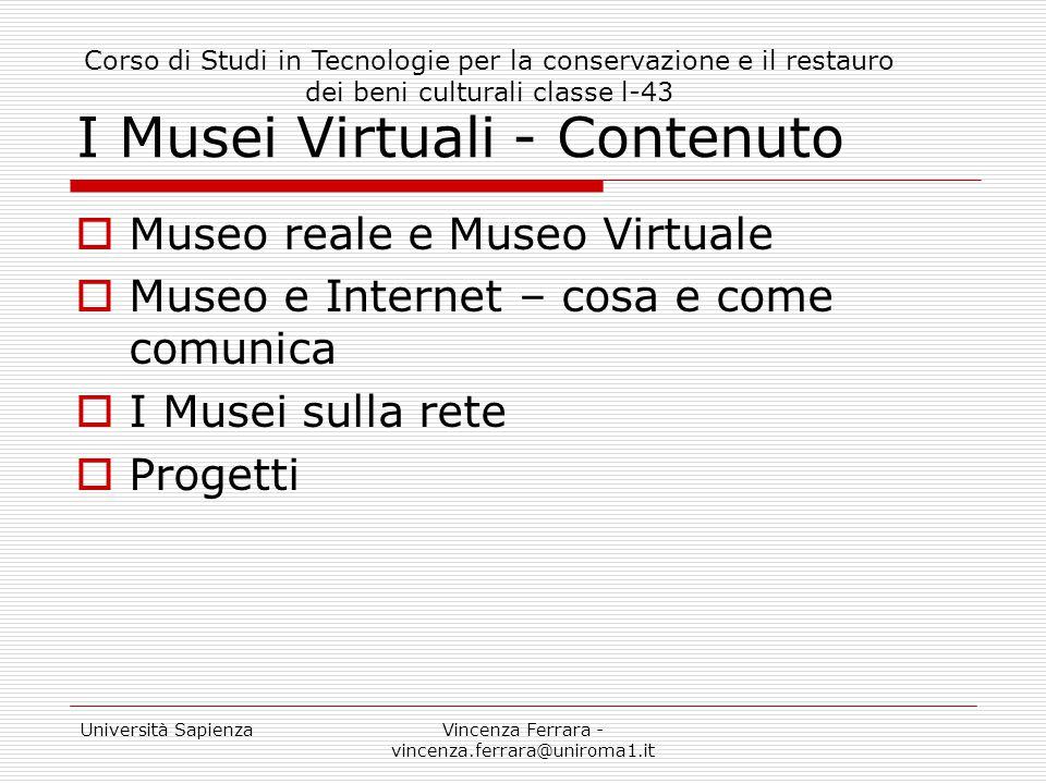 Università SapienzaVincenza Ferrara - vincenza.ferrara@uniroma1.it I Musei Virtuali - Contenuto  Museo reale e Museo Virtuale  Museo e Internet – co