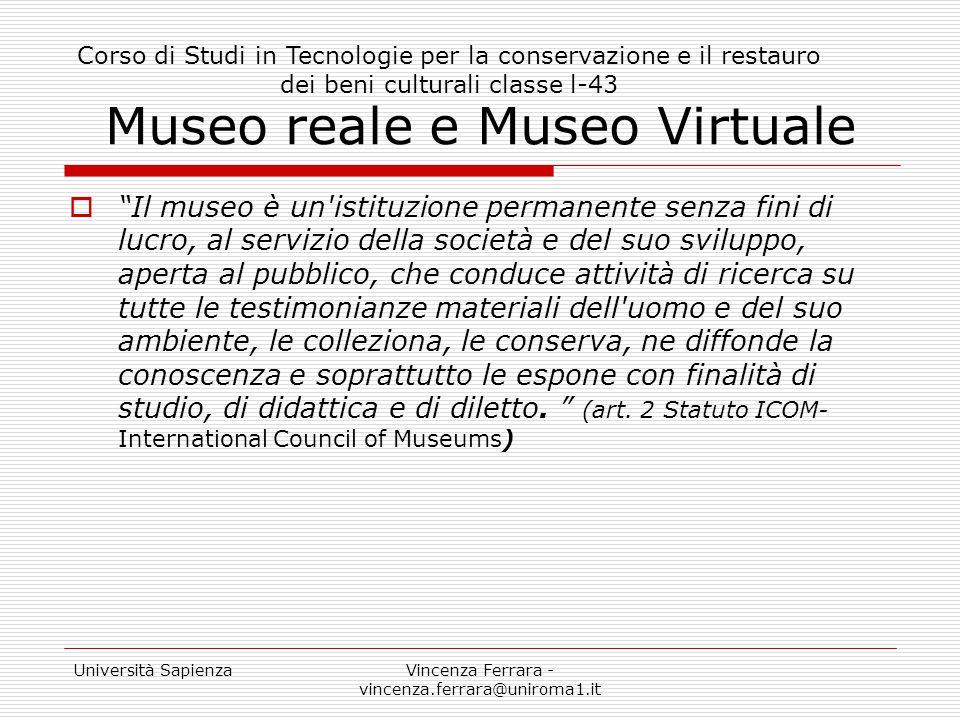 """Università SapienzaVincenza Ferrara - vincenza.ferrara@uniroma1.it Museo reale e Museo Virtuale  """"Il museo è un'istituzione permanente senza fini di"""