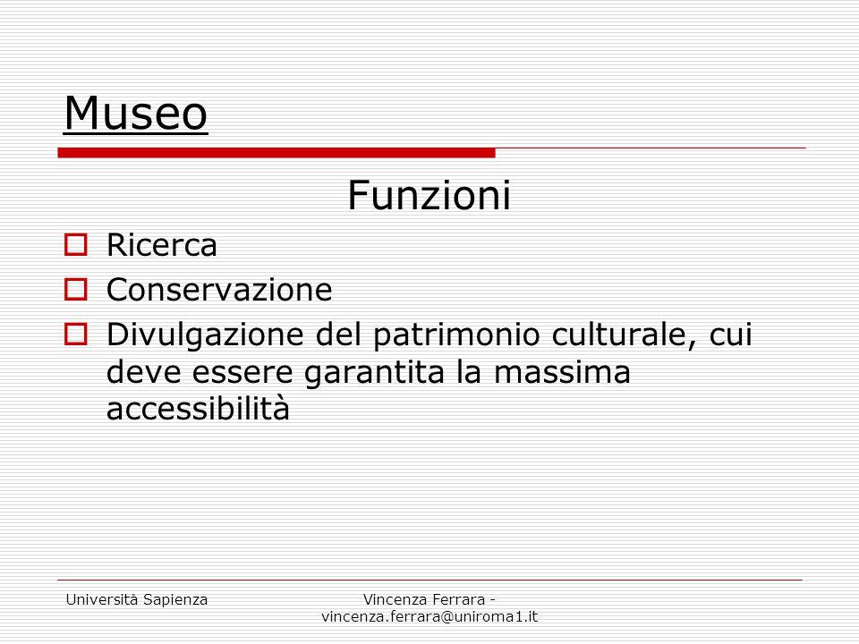 Università SapienzaVincenza Ferrara - vincenza.ferrara@uniroma1.it Museo Funzioni  Ricerca  Conservazione  Divulgazione del patrimonio culturale, c
