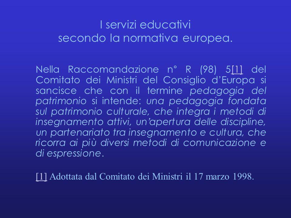 I servizi educativi secondo la normativa europea. Nella Raccomandazione n° R (98) 5[1] del Comitato dei Ministri del Consiglio d'Europa si sancisce ch