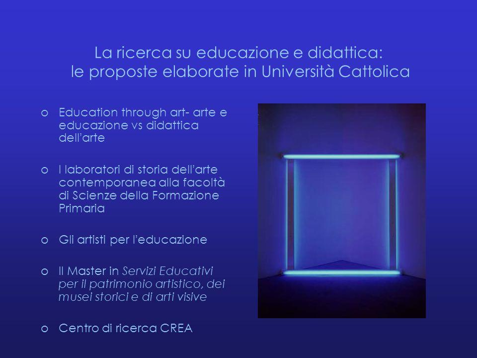 La ricerca su educazione e didattica: le proposte elaborate in Università Cattolica oEducation through art- arte e educazione vs didattica dell'arte o