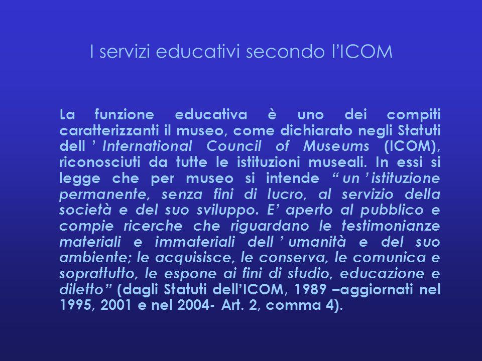 I servizi educativi secondo l'ICOM La funzione educativa è uno dei compiti caratterizzanti il museo, come dichiarato negli Statuti dell' International