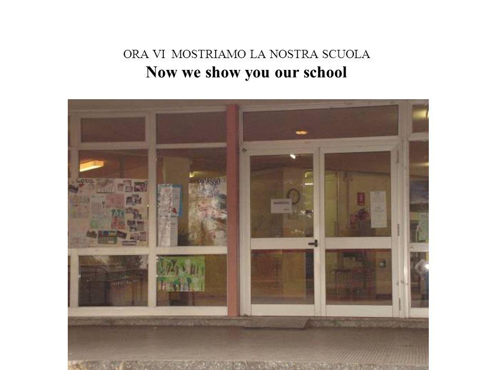 ORA VI MOSTRIAMO LA NOSTRA SCUOLA Now we show you our school FOTO INGRESSO SCUOLA
