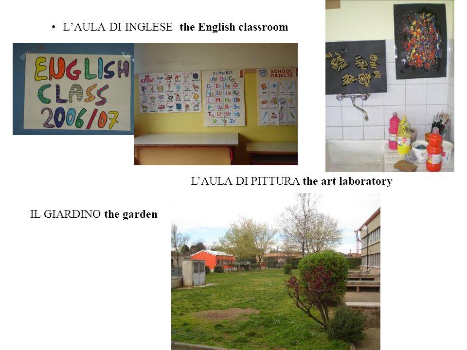 L'AULA DI INGLESE the English classroom IL GIARDINO the garden L'AULA DI PITTURA the art laboratory