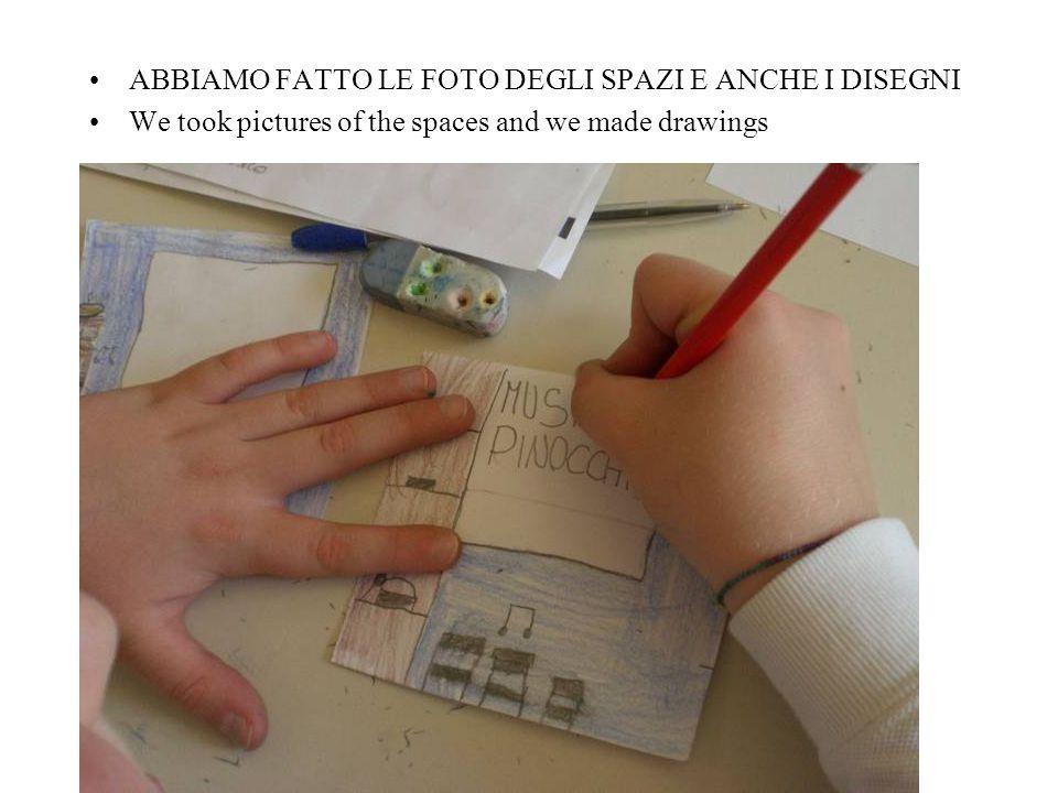 ABBIAMO FATTO LE FOTO DEGLI SPAZI E ANCHE I DISEGNI We took pictures of the spaces and we made drawings