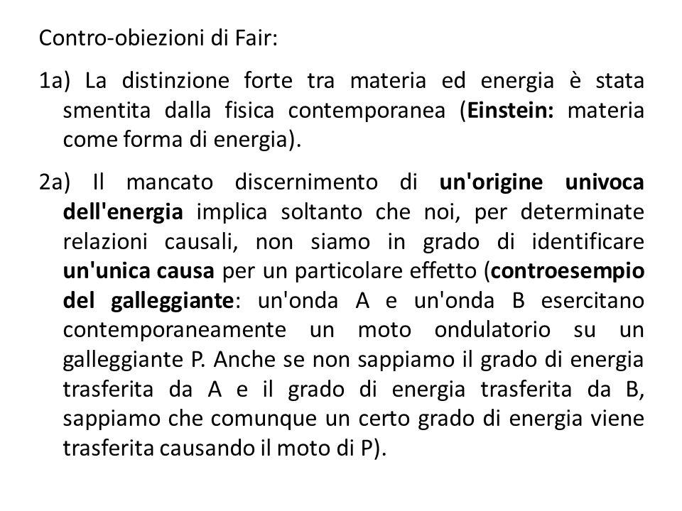 Contro-obiezioni di Fair: 1a) La distinzione forte tra materia ed energia è stata smentita dalla fisica contemporanea (Einstein: materia come forma di energia).