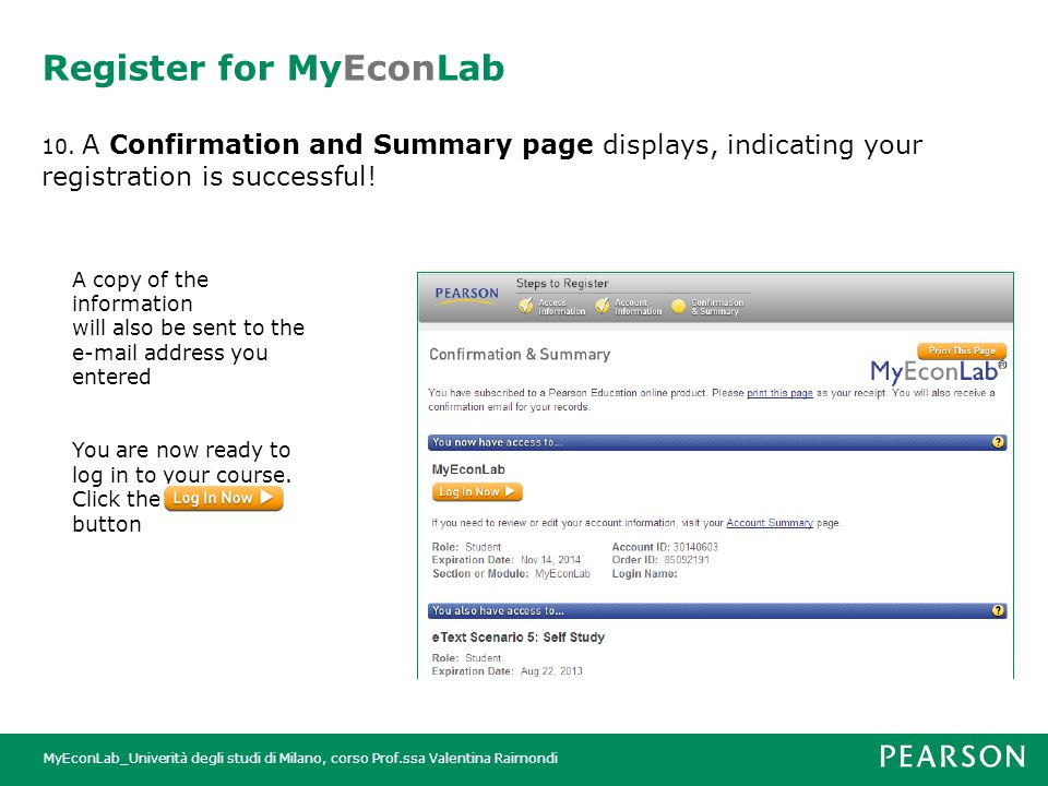 MyEconLab_Univerità degli studi di Milano, corso Prof.ssa Valentina Raimondi Register for MyEconLab 10. A Confirmation and Summary page displays, indi