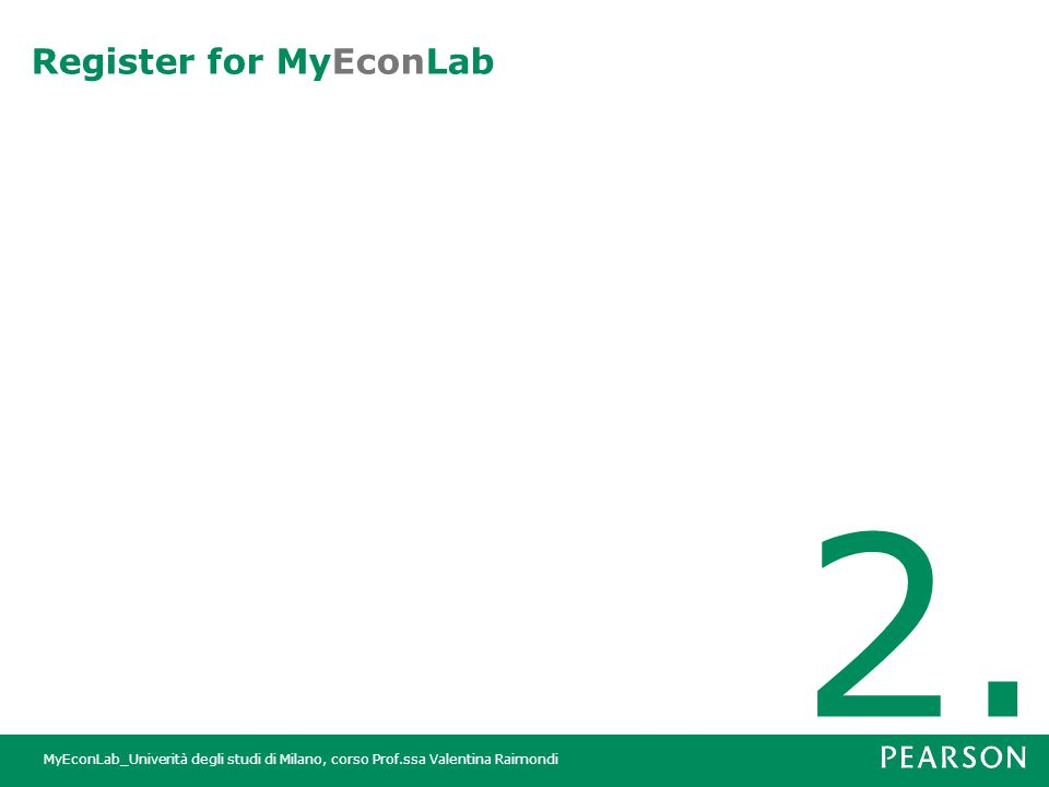 MyEconLab_Univerità degli studi di Milano, corso Prof.ssa Valentina Raimondi Register for MyEconLab 2.