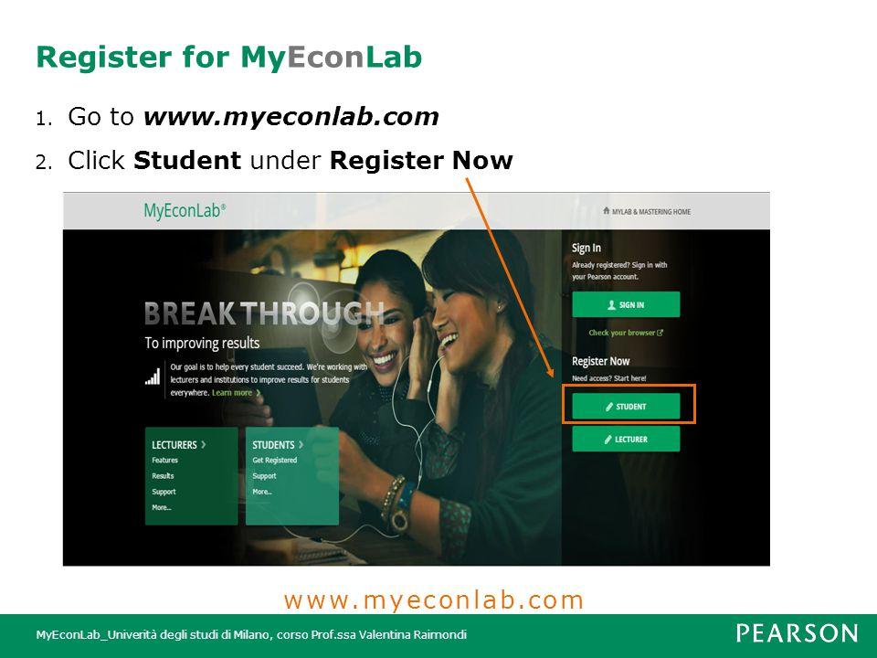MyEconLab_Univerità degli studi di Milano, corso Prof.ssa Valentina Raimondi Register for MyEconLab 1. Go to www.myeconlab.com 2. Click Student under