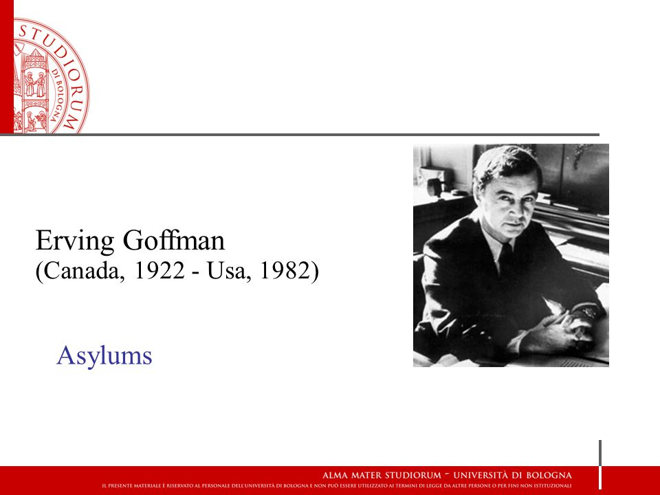 Erving Goffman (Canada, 1922 - Usa, 1982) Asylums