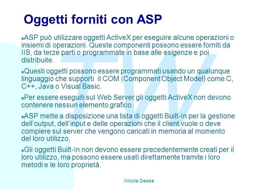 TW Nicola Gessa Oggetti forniti con ASP n ASP può utilizzare oggetti ActiveX per eseguire alcune operazioni o insiemi di operazioni.