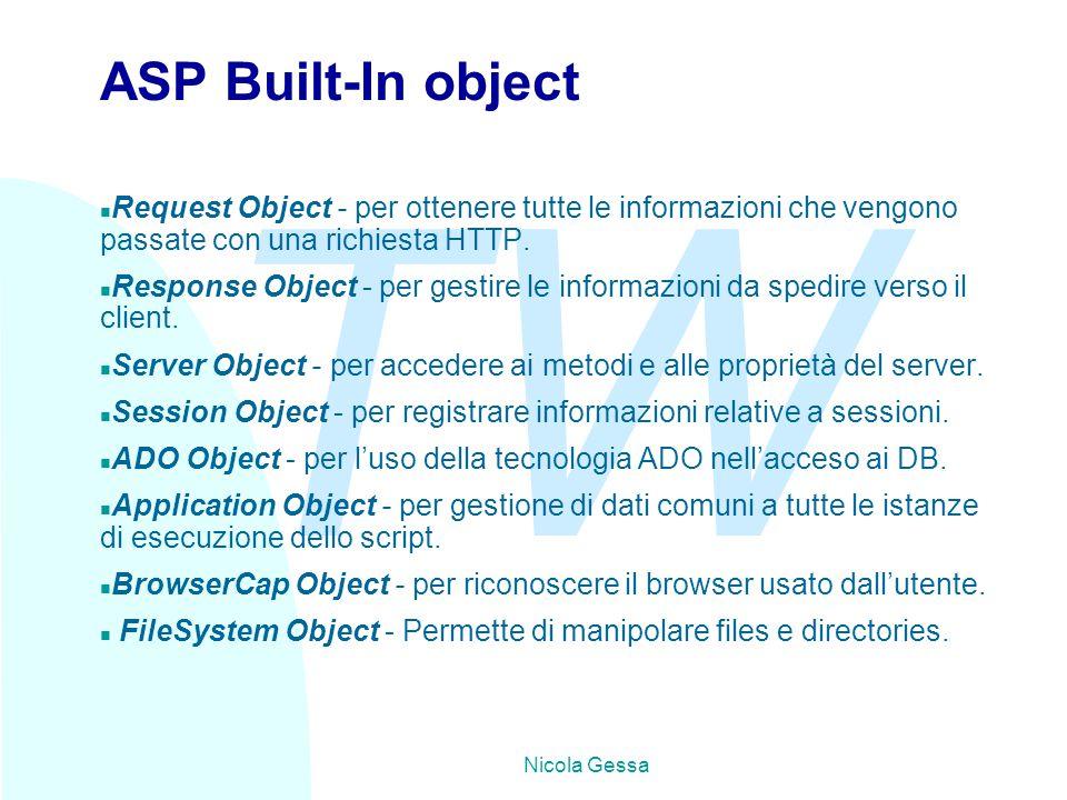 TW Nicola Gessa ASP Built-In object n Request Object - per ottenere tutte le informazioni che vengono passate con una richiesta HTTP.