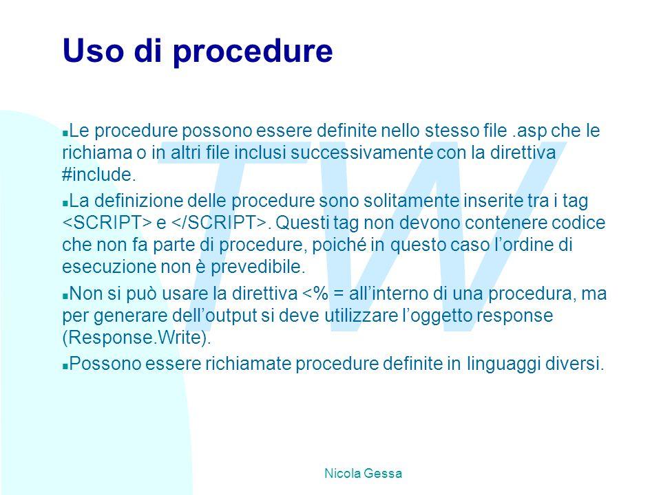TW Nicola Gessa Uso di procedure n Le procedure possono essere definite nello stesso file.asp che le richiama o in altri file inclusi successivamente con la direttiva #include.