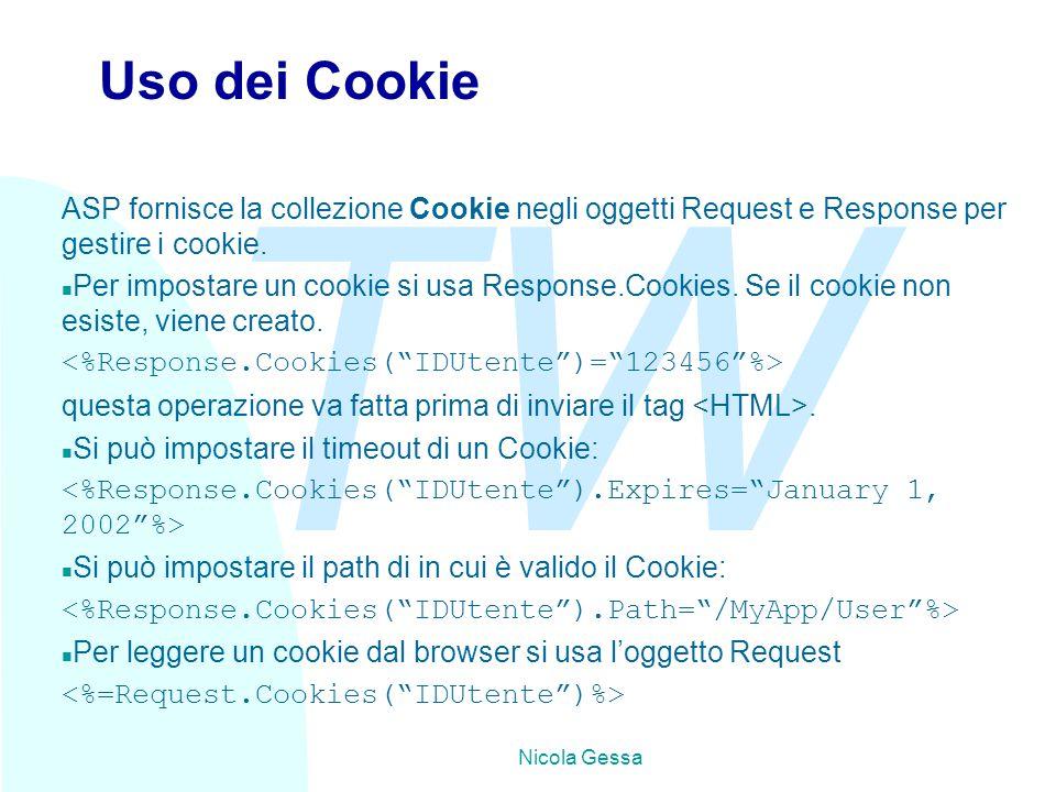 TW Nicola Gessa Uso dei Cookie ASP fornisce la collezione Cookie negli oggetti Request e Response per gestire i cookie.