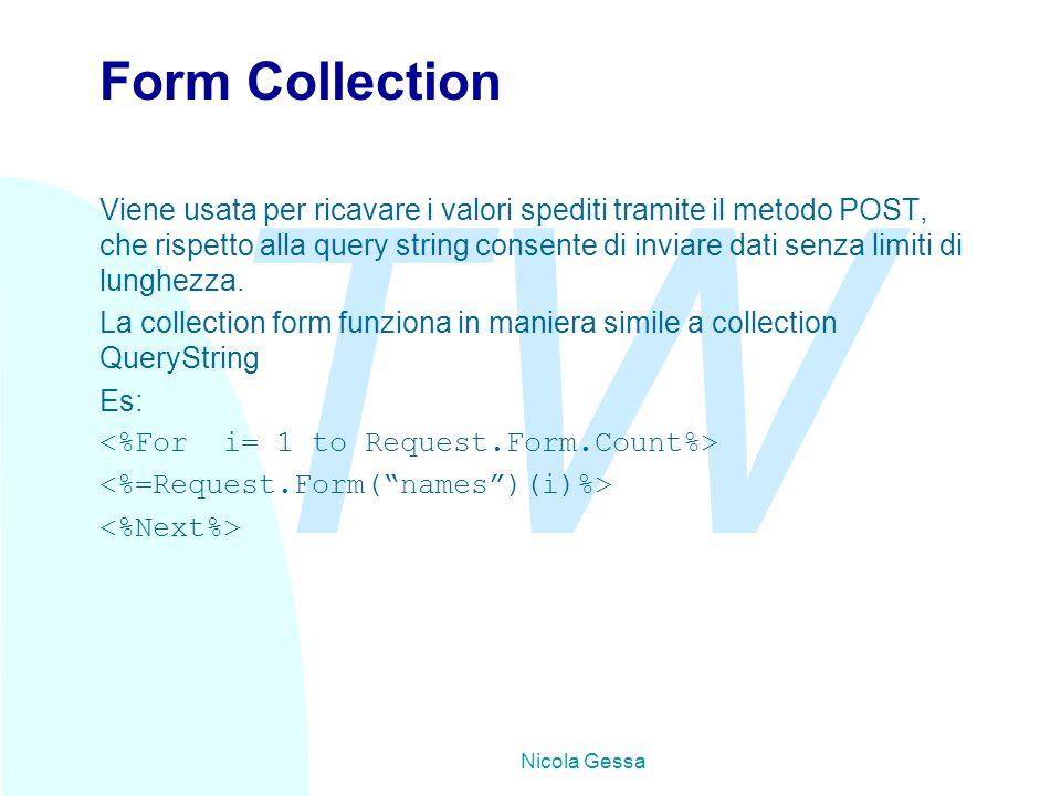 TW Nicola Gessa Form Collection Viene usata per ricavare i valori spediti tramite il metodo POST, che rispetto alla query string consente di inviare dati senza limiti di lunghezza.