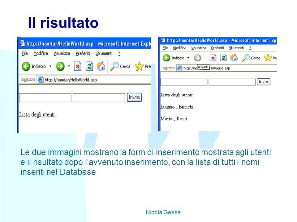 TW Nicola Gessa Il risultato Le due immagini mostrano la form di inserimento mostrata agli utenti e il risultato dopo l'avvenuto inserimento, con la lista di tutti i nomi inseriti nel Database