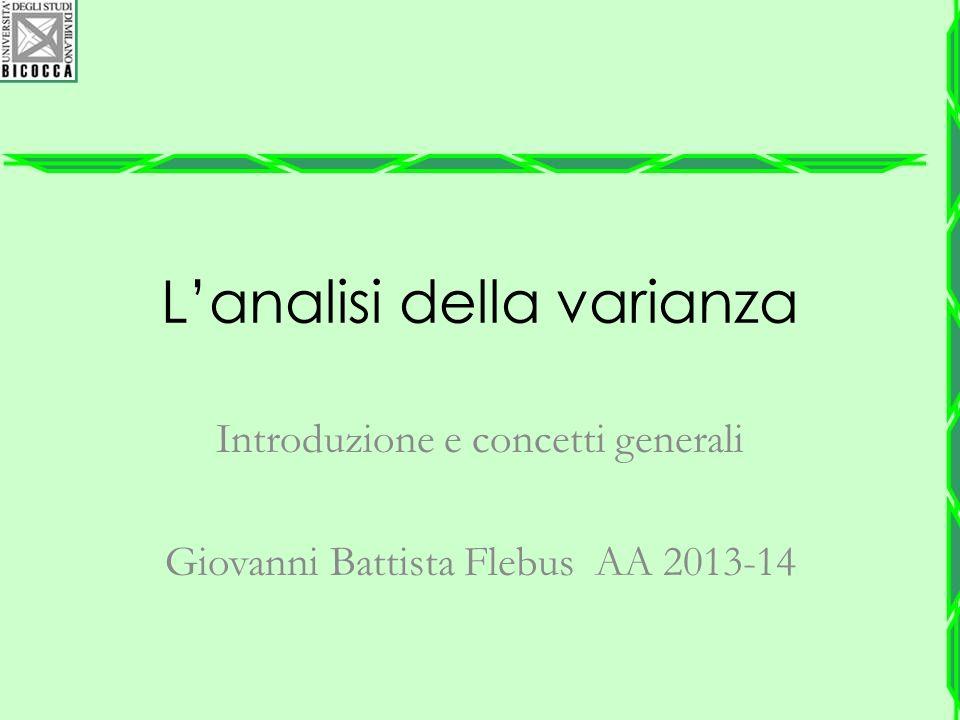 L'analisi della varianza Introduzione e concetti generali Giovanni Battista Flebus AA 2013-14