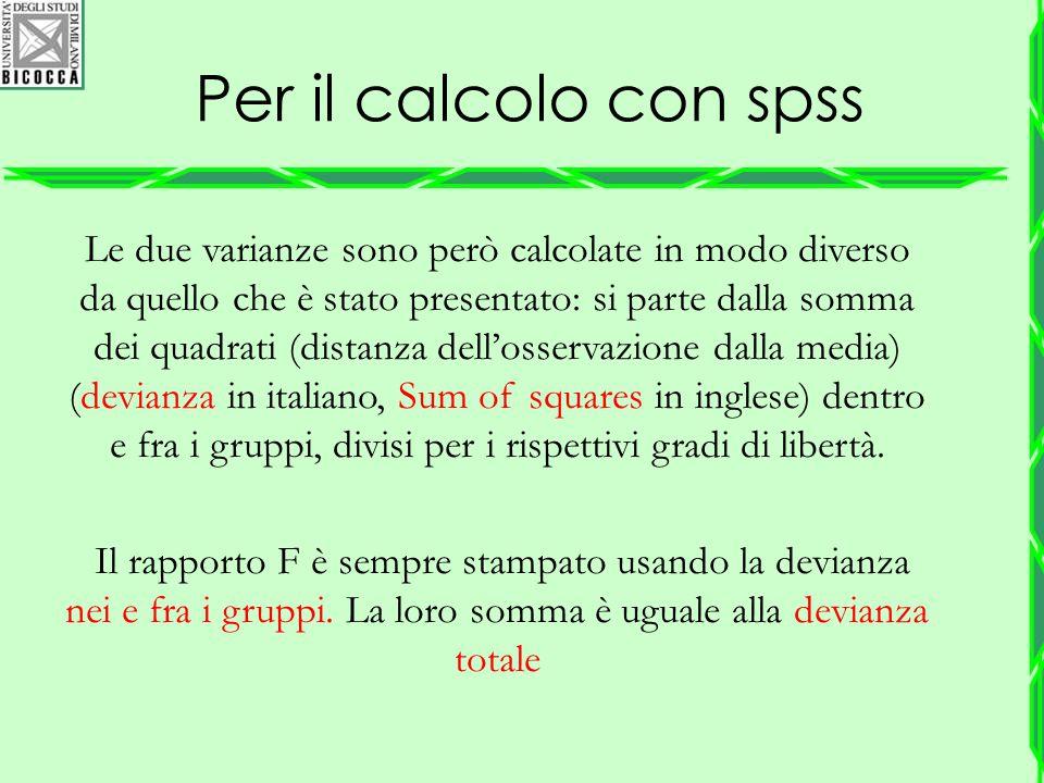 Per il calcolo con spss Le due varianze sono però calcolate in modo diverso da quello che è stato presentato: si parte dalla somma dei quadrati (dista