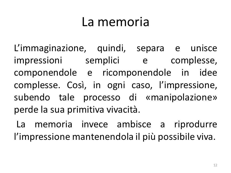 La memoria L'immaginazione, quindi, separa e unisce impressioni semplici e complesse, componendole e ricomponendole in idee complesse.