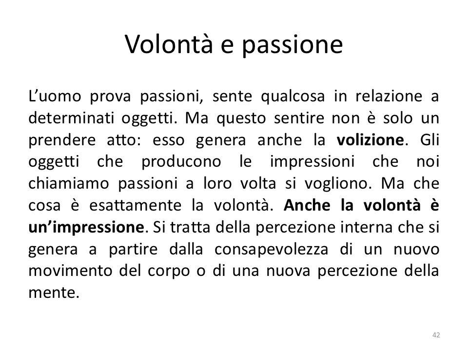 Volontà e passione L'uomo prova passioni, sente qualcosa in relazione a determinati oggetti.